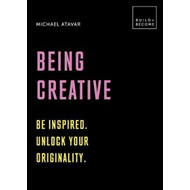 Being Creative: Be inspired. Unlock your originality (BOK)