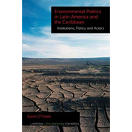 Environmental Politics in Latin America and the Caribbean: Institutions, Policy and Actors (BOK)