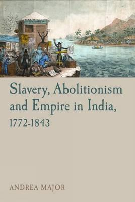 Slavery, Abolitionism and Empire in India, 1772-1843 (BOK)