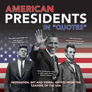 American Presidents in Quotes: Inspiration, Wit and Verbal Gaffes from the Leaders of the USA (BOK)