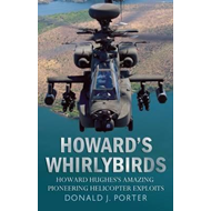 Howard's Whirlybirds: Howard Hughes' Amazing Pioneering Helicopter Exploits (BOK)