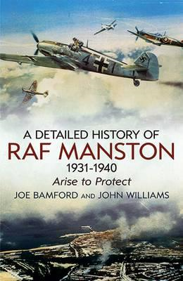 Detailed History of RAF Manston 1931-40: Arise to Protect (BOK)