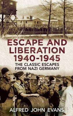 Escape and Liberation, 1940-45: The Classic Escapes from Nazi Germany (BOK)