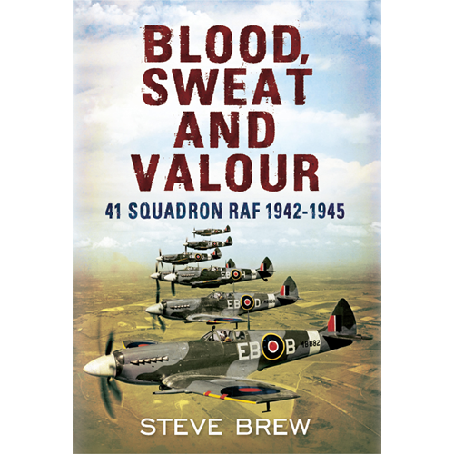 Blood, Sweat and Valour: 41 Squadron RAF, August 1942-May 1945: a Biographical History (BOK)