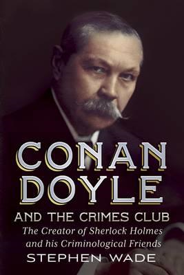Conan Doyle and the Crimes Club: The Creator of Sherlock Holmes and His Criminological Friends (BOK)