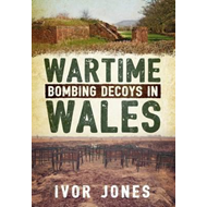 Wartime Bombing Decoys in Wales (BOK)