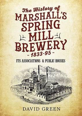 History of  Marshalls Spring Mill Brewery 1833-95 Its Associ (BOK)