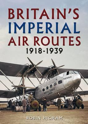 Britain's Imperial Air Routes 1918-1939 (BOK)