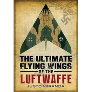 Ultimate Flying Wings of the Luftwaffe (BOK)