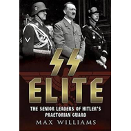 SS Elite - The Senior Leaders of Hitler's Praetorian Guard (BOK)