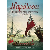 Napoleon in Defeat and Captivity 1815-1821 (BOK)