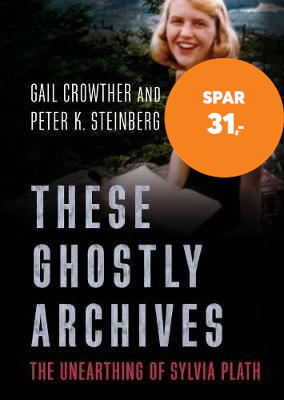 These Ghostly Archives - The Unearthing of Sylvia Plath (BOK)