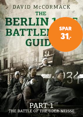 The Berlin 1945 Battlefield Guide - Part 1 the Battle of the Oder-Neisse (BOK)