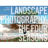 Landscape Photography: Understand the Seasons, Understand Landscape Photography (BOK)