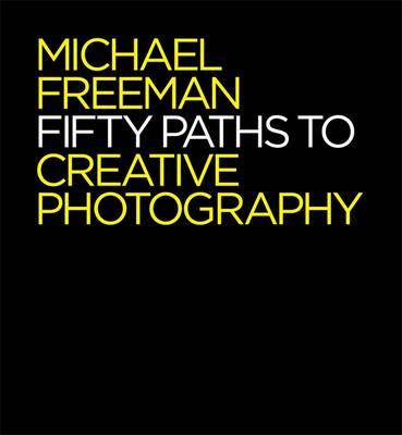 Fifty Paths to Creative Photography (BOK)