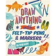 Draw ANYTHING with Felt-Tip Pens & Markers (BOK)