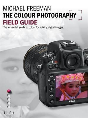 The Colour Photography Field Guide: The Essential Guide to Colour for Striking Digital Images (BOK)