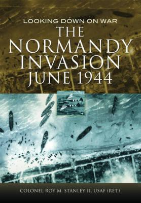 The Normandy Invasion, June 1944: Looking Down on War (BOK)