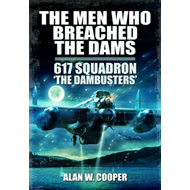 The Men Who Breached the Dams: 617 Squadron The Dambusters (BOK)