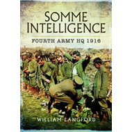 Somme Intelligence: Fourth Army HQ 1916 (BOK)