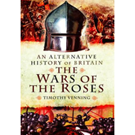 Alternative History of Britain: The War of the Roses (BOK)