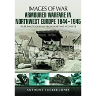 Armoured Warfare in Northwest Europe: Rare Photographs from Wartime Archives (BOK)
