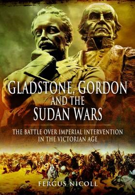 Gladstone, Gordon and the Sudan Wars: The Battle Over Imperial Intervention in the Victorian Age (BOK)
