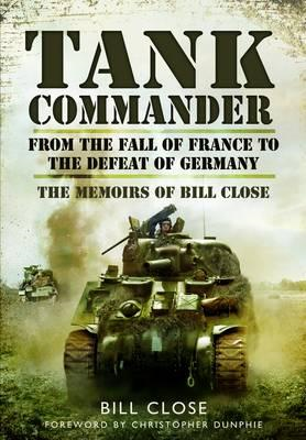 Tank Commander: From the Fall of France to the Defeat of Ita (BOK)