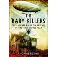 The 'Baby Killers': German Air Raids on Britain in the First World War (BOK)