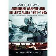 Armoured Warfare and Hitler's Allies 1941-1945: Rare Photographs from Wartime Archives (BOK)