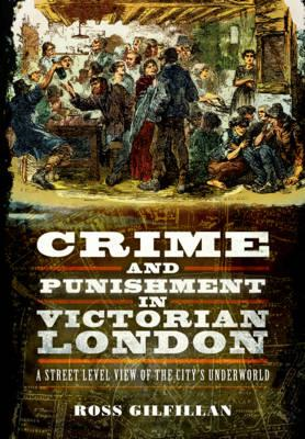 Crime and Punishment in Victorian London (BOK)