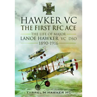 Hawker VC  -  The First RFC Ace: The Life of Major Lanoe Hawker VC DSO 1890 - 1916 (BOK)
