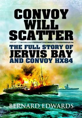 Convoy Will Scatter: The Full Story of Jervis Bay and Convoy HX84 (BOK)