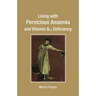 Living with Pernicious Anaemia and Vitamin B12 Deficiency (BOK)