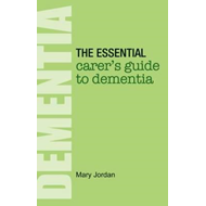 Essential Carer's Guide to Dementia (BOK)
