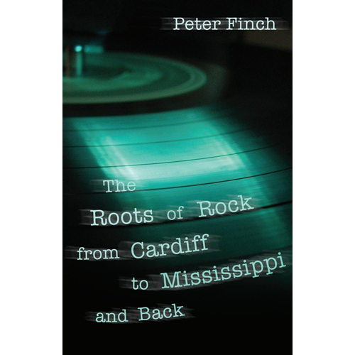 Roots of Rock, from Cardiff to Mississippi and Back (BOK)