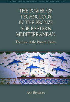 Power of Technology in the Bronze Age Eastern Mediterranean: (BOK)