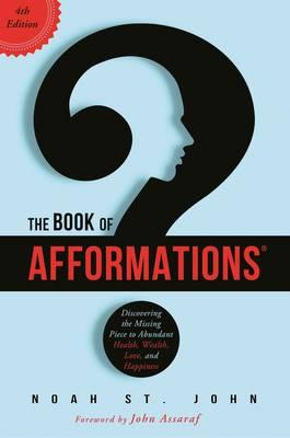 The Book of Afformations: Discovering the Missing Piece to Abundant Health, Wealth, Love and Happine (BOK)