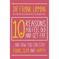 10 Reasons You Feel Old and Get Fat (BOK)