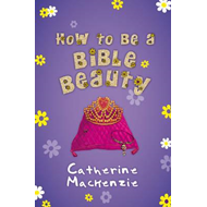 How to be a Bible Beauty (BOK)