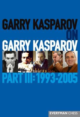Garry Kasparov on Garry Kasparov, Part III: 1993-2005 (BOK)