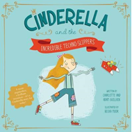 Cinderella and the Incredible Techno-Slippers (BOK)