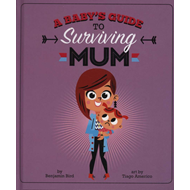 Baby's Guide to Surviving Mum (BOK)
