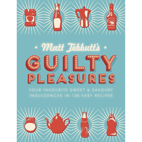 Matt Tebbutt's Guilty Pleasures: Your Favourite Sweet and Savoury Indulgences in 130 Easy Recipes (BOK)