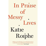 In Praise of Messy Lives (BOK)