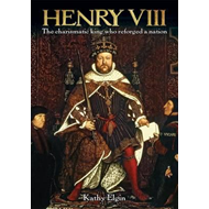 Henry VIII: The Charismatic King Who Reforged a Nation (BOK)