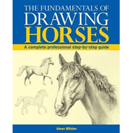 The Fundamentals of Drawing Horses: A Complete Professional Step-by-step Guide (BOK)