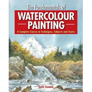The Fundamentals of Watercolour Painting: A Complete Course in Techniques, Subjects and Styles (BOK)