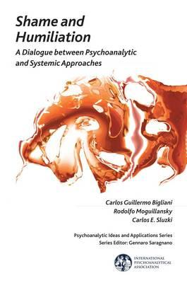 Shame and Humiliation: A Dialogue Between Psychoanalytic and Systemic Approaches (BOK)