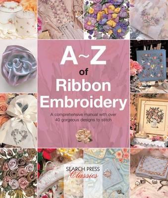 A-Z of Ribbon Embroidery (BOK)